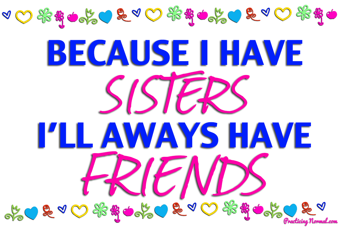 I have sisters