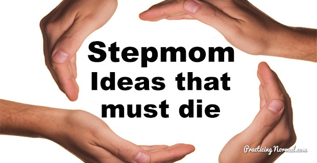 Stepmom Ideas that must die from Practiicingnormal.com #parenting #stepmom #blendedfamily