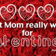 What Mom wants for Valentine's